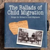 The Ballads Of Child Migration: