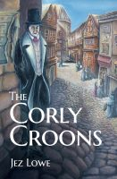 The Corly Croons- A novel by Jez Lowe